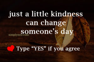 just a little kindness can change someone's day