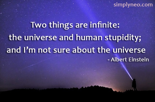 Two things are infinite: the universe and human stupidity; and I'm not sure about the universe. - Albert Einstein quotes, famous people quotes,Albert Einstein funny quotes