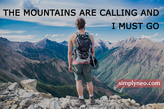 The mountains are calling and I must go.- John Muir famous inspirational travel quotes, best travel quotes, travel quotes with friends, i want to travel the world quotes