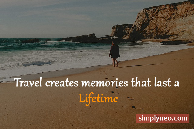 Travel creates memories that last a lifetime, famous inspirational travel quotes