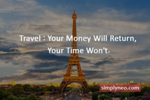 Travel : Your Money Will Return, Your Time Won't, famous inspirational travel quotes