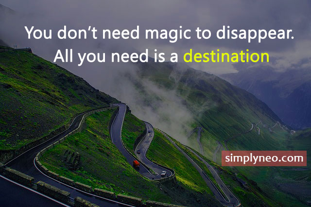You don't need magic to disappear. All you need is a destination, famous inspirational travel quotes