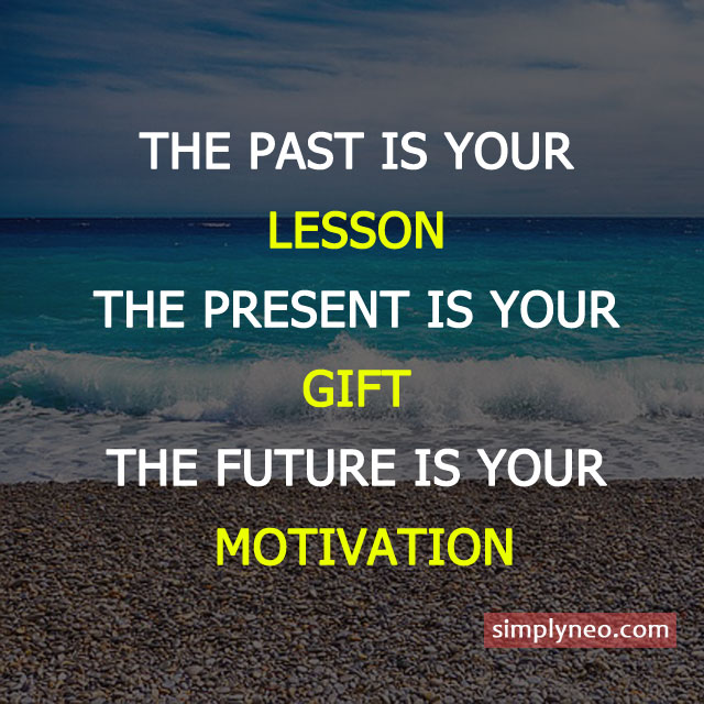 The past is your lesson. The present is your gift. The future is your motivation. Inspirational life quotes, motivational quotes, life quotes