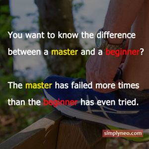 You want to know the difference between a master and a beginner? The master has failed more times than the beginner has even tried.Inspirational life quotes, motivational quotes, life quotes